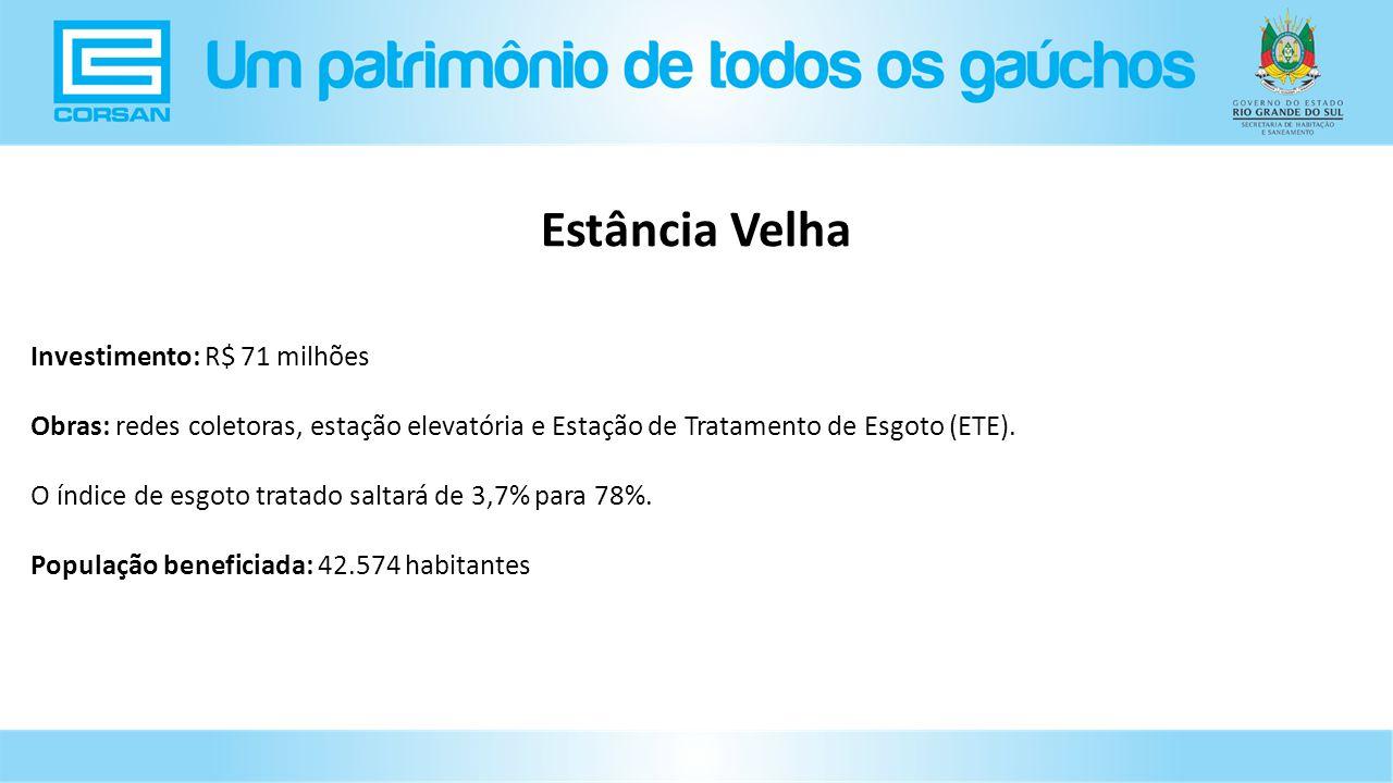 Investimento: R$ 71 milhões Obras: redes coletoras, estação elevatória e Estação de Tratamento de Esgoto (ETE).