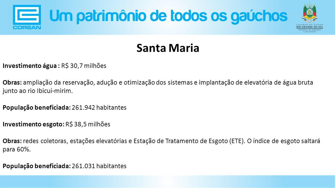 Investimento água : R$ 30,7 milhões Obras: ampliação da reservação, adução e otimização dos sistemas e implantação de elevatória de água bruta junto ao rio Ibicuí-mirim.