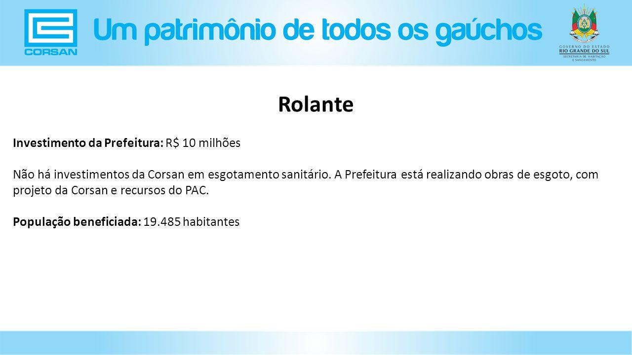 Investimento da Prefeitura: R$ 10 milhões Não há investimentos da Corsan em esgotamento sanitário.
