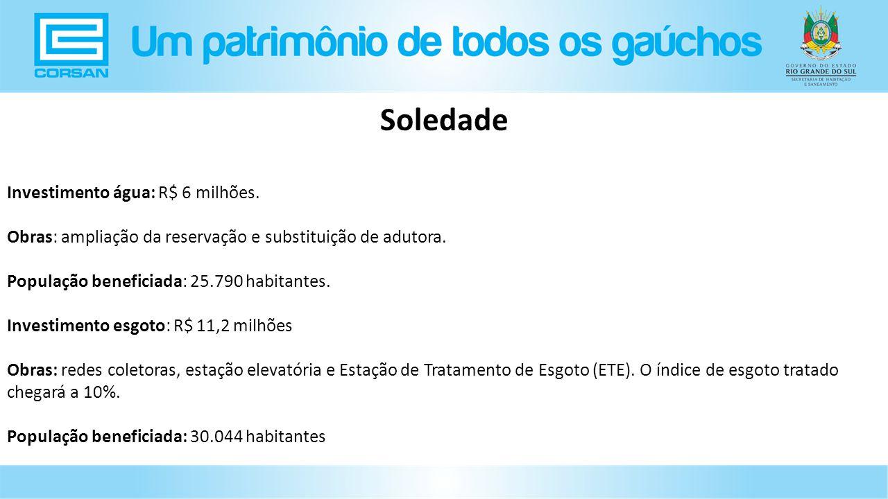 Investimento água: R$ 6 milhões.Obras: ampliação da reservação e substituição de adutora.