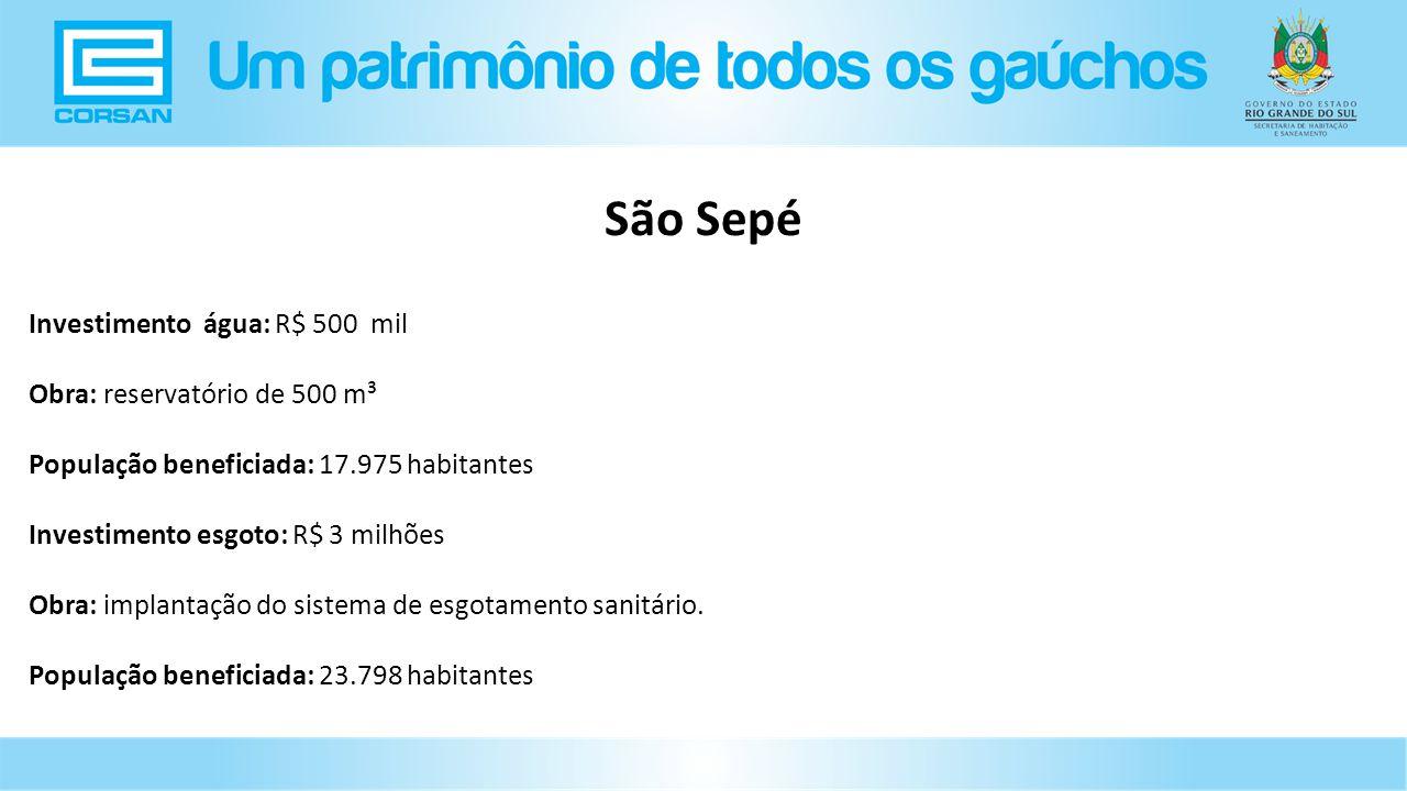 Investimento água: R$ 500 mil Obra: reservatório de 500 m³ População beneficiada: 17.975 habitantes Investimento esgoto: R$ 3 milhões Obra: implantação do sistema de esgotamento sanitário.