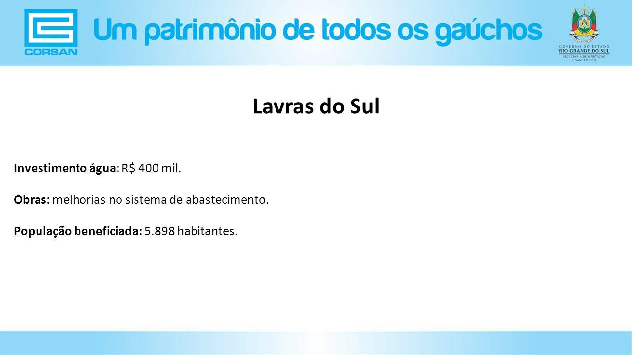 Investimento água: R$ 400 mil.Obras: melhorias no sistema de abastecimento.