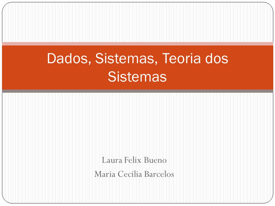 Laura Felix Bueno Maria Cecilia Barcelos Dados, Sistemas, Teoria dos Sistemas