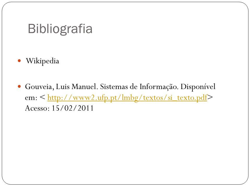 Bibliografia Wikipedia Gouveia, Luis Manuel. Sistemas de Informação. Disponível em: Acesso: 15/02/2011http://www2.ufp.pt/lmbg/textos/si_texto.pdf
