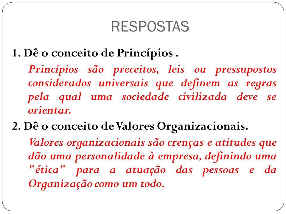 RESPOSTAS 3.Qual a diferença entre Princípios e Valores.