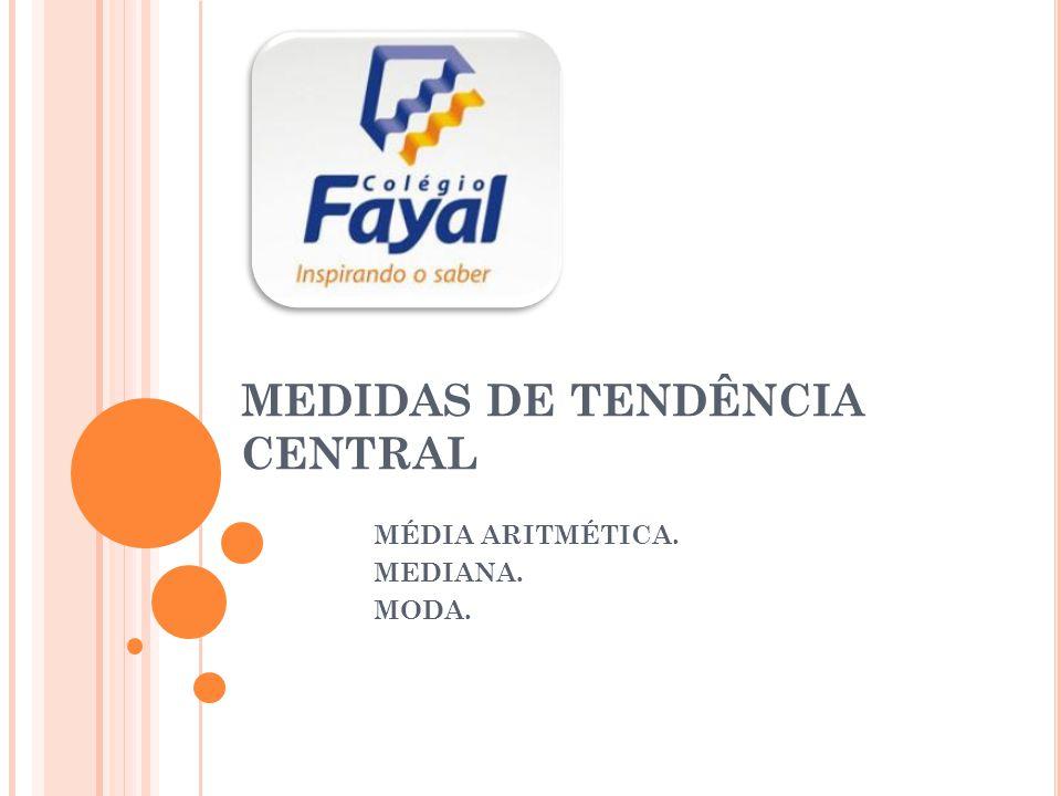 MEDIDAS DE TENDÊNCIA CENTRAL MÉDIA ARITMÉTICA. MEDIANA. MODA.