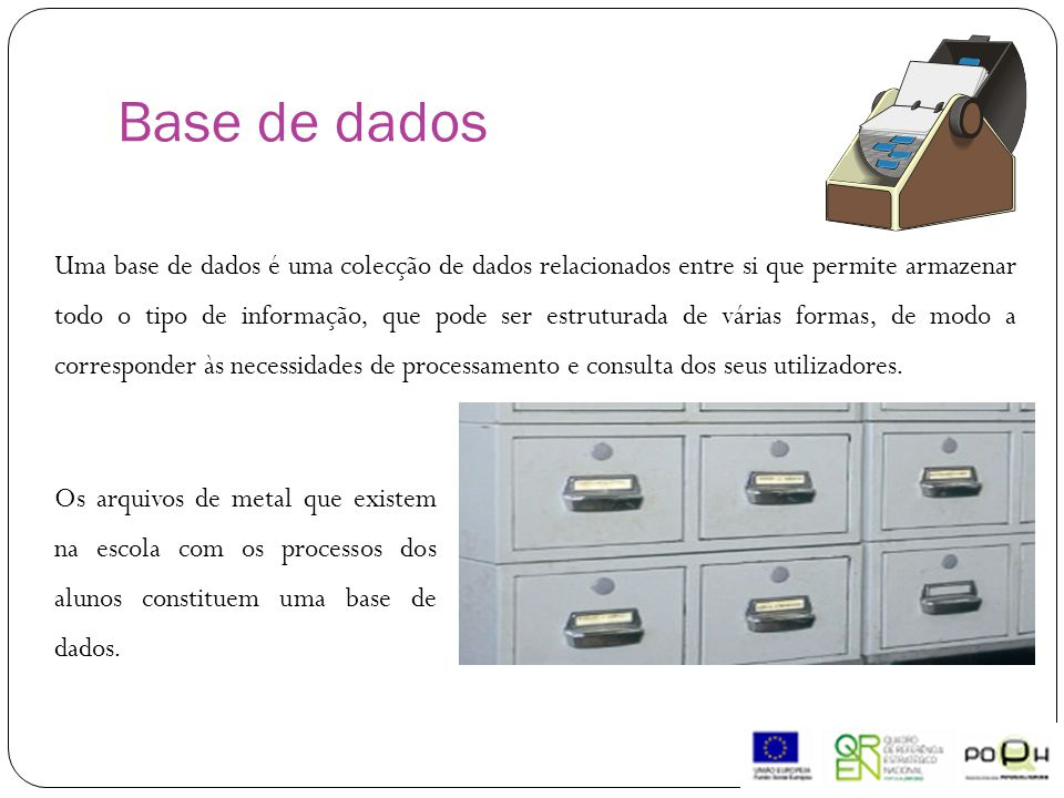 Uma base de dados é uma colecção de dados relacionados entre si que permite armazenar todo o tipo de informação, que pode ser estruturada de várias formas, de modo a corresponder às necessidades de processamento e consulta dos seus utilizadores.