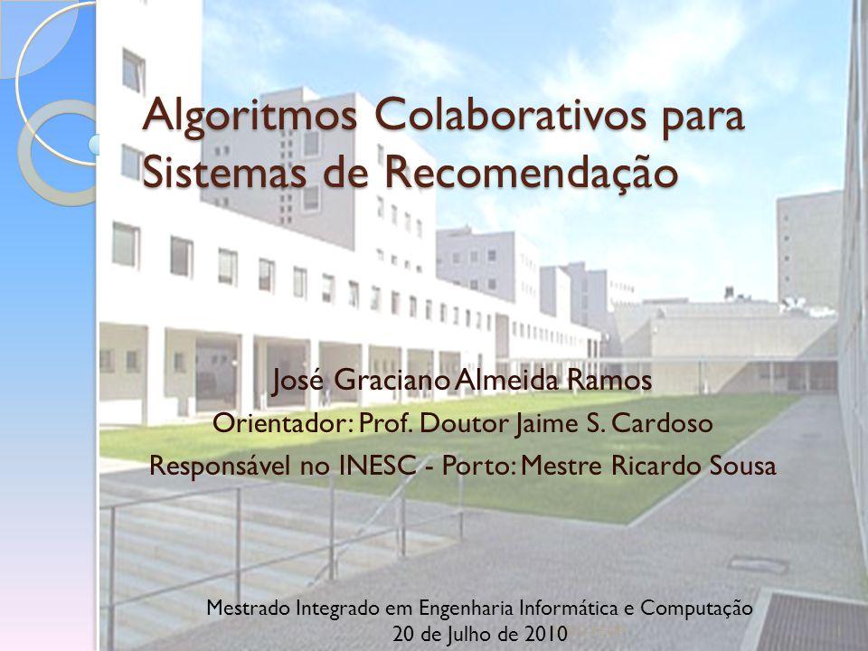 Algoritmos Colaborativos para Sistemas de Recomendação Algoritmos Colaborativos para Sistemas de Recomendação José Graciano Almeida Ramos Orientador: