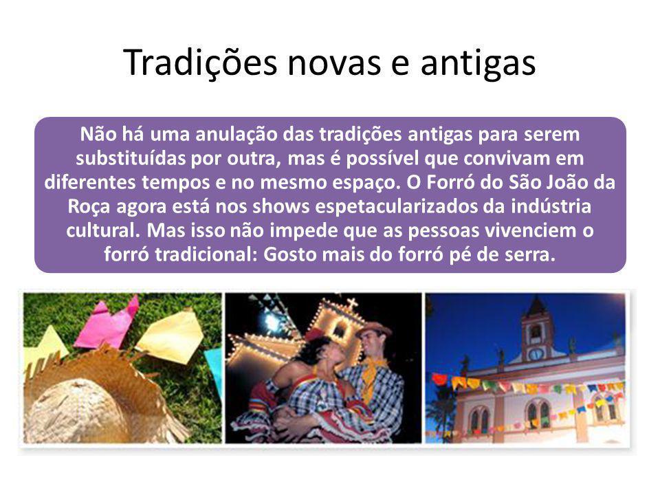 Tradições novas e antigas Não há uma anulação das tradições antigas para serem substituídas por outra, mas é possível que convivam em diferentes tempo