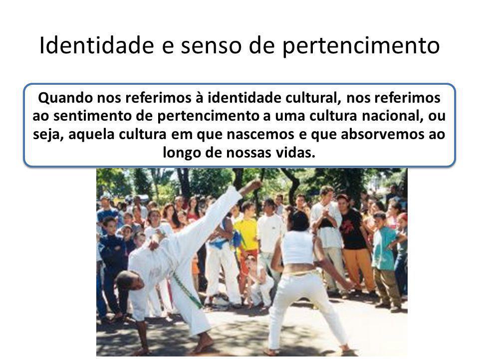 Identidade e senso de pertencimento Quando nos referimos à identidade cultural, nos referimos ao sentimento de pertencimento a uma cultura nacional, o