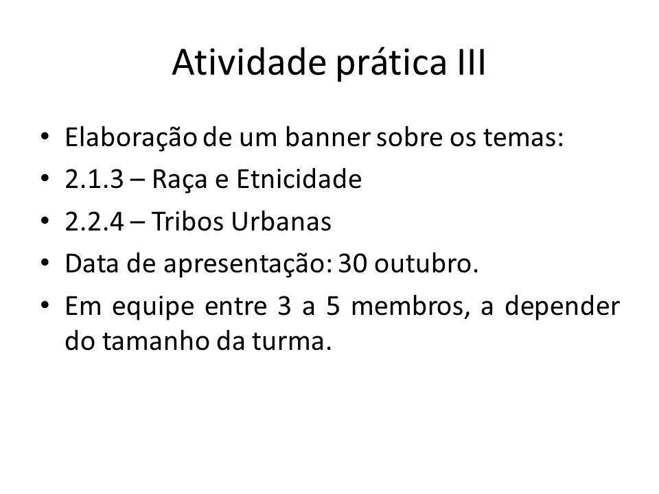 Elaboração de um banner sobre os temas: 2.1.3 – Raça e Etnicidade 2.2.4 – Tribos Urbanas Data de apresentação: 30 outubro. Em equipe entre 3 a 5 membr