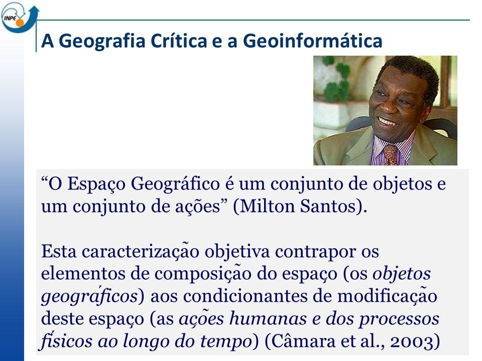 A Geografia Crítica e a Geoinformática O Espaço Geográfico é um conjunto de objetos e um conjunto de ações (Milton Santos).