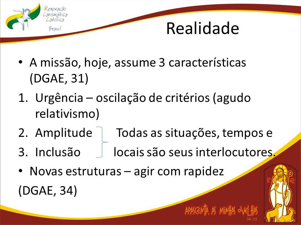 Realidade A missão, hoje, assume 3 características (DGAE, 31) 1.Urgência – oscilação de critérios (agudo relativismo) 2.Amplitude Todas as situações, tempos e 3.Inclusão locais são seus interlocutores.