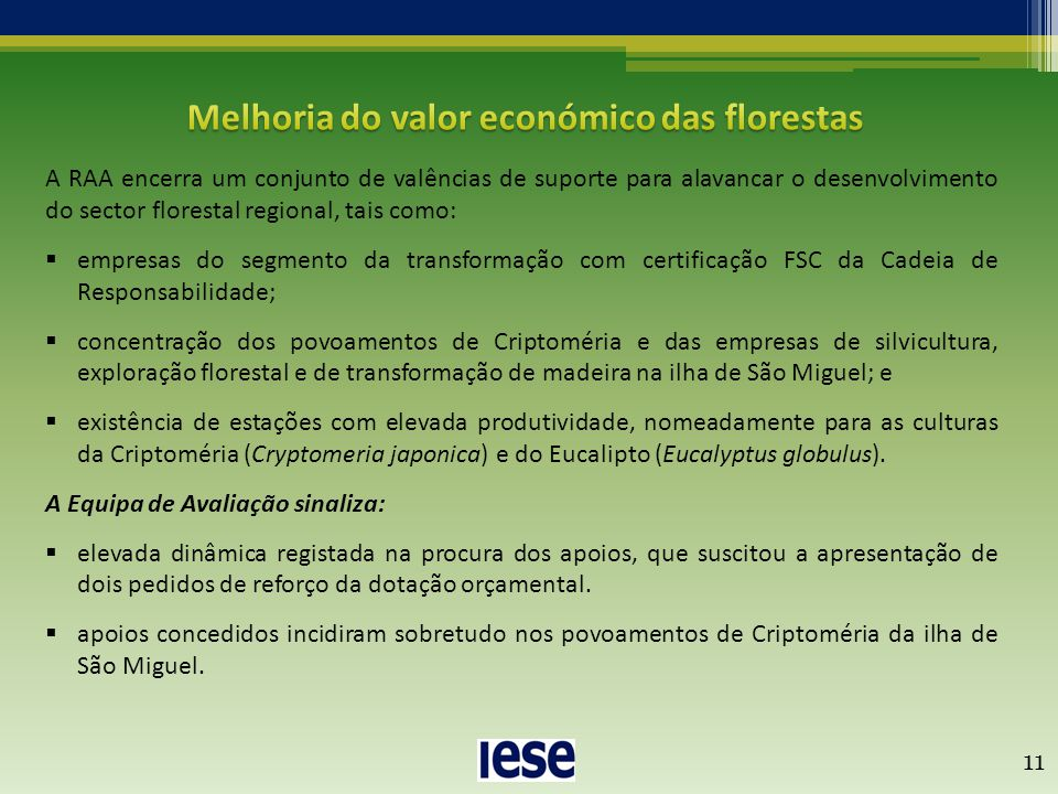 11 A RAA encerra um conjunto de valências de suporte para alavancar o desenvolvimento do sector florestal regional, tais como:  empresas do segmento