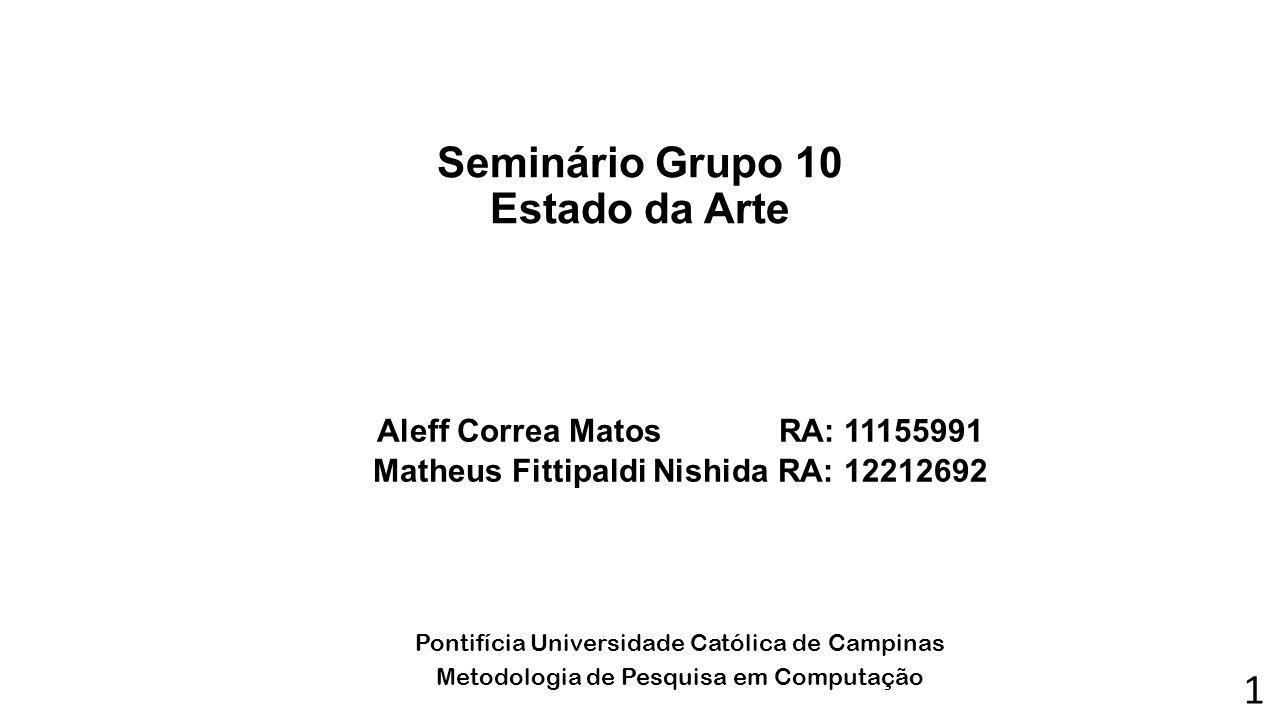 Seminário Grupo 10 Estado da Arte Aleff Correa Matos RA: 11155991 Matheus Fittipaldi Nishida RA: 12212692 Pontifícia Universidade Católica de Campinas