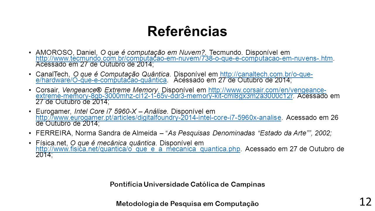 Referências AMOROSO, Daniel, O que é computação em Nuvem?, Tecmundo. Disponível em http://www.tecmundo.com.br/computacao-em-nuvem/738-o-que-e-computac