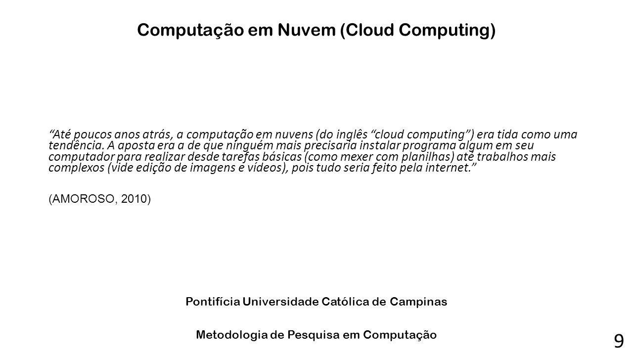 """Computação em Nuvem (Cloud Computing) """"Até poucos anos atrás, a computação em nuvens (do inglês """"cloud computing"""") era tida como uma tendência. A apos"""