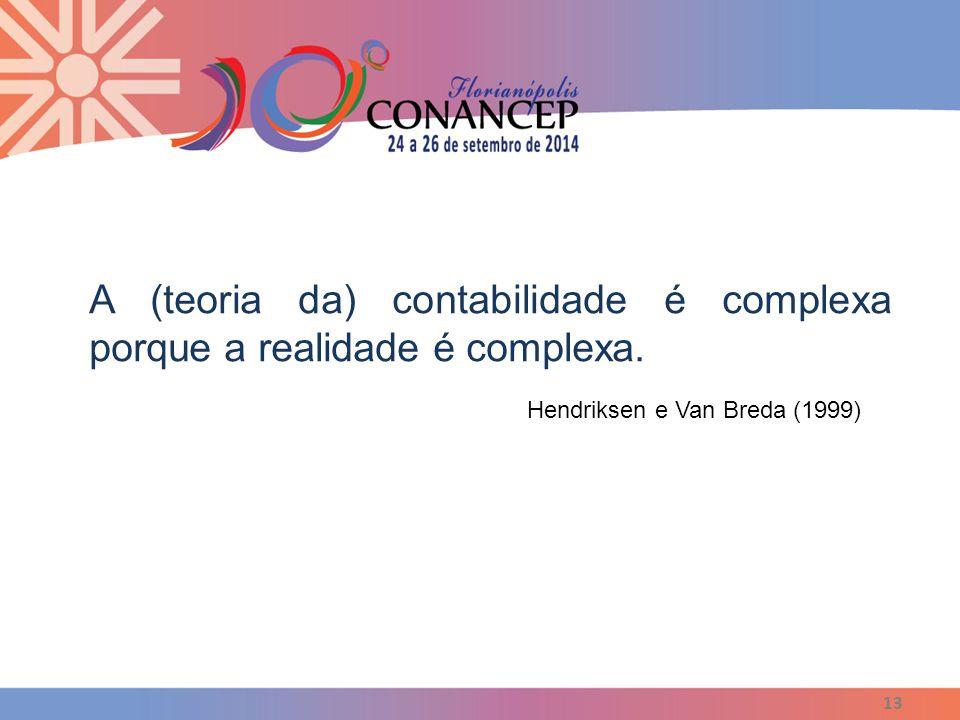 13 A (teoria da) contabilidade é complexa porque a realidade é complexa. Hendriksen e Van Breda (1999)