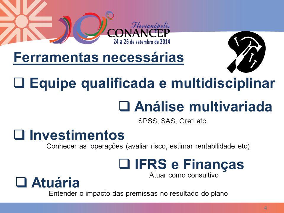 4  Equipe qualificada e multidisciplinar  Análise multivariada  Investimentos  IFRS e Finanças SPSS, SAS, Gretl etc. Conhecer as operações (avalia