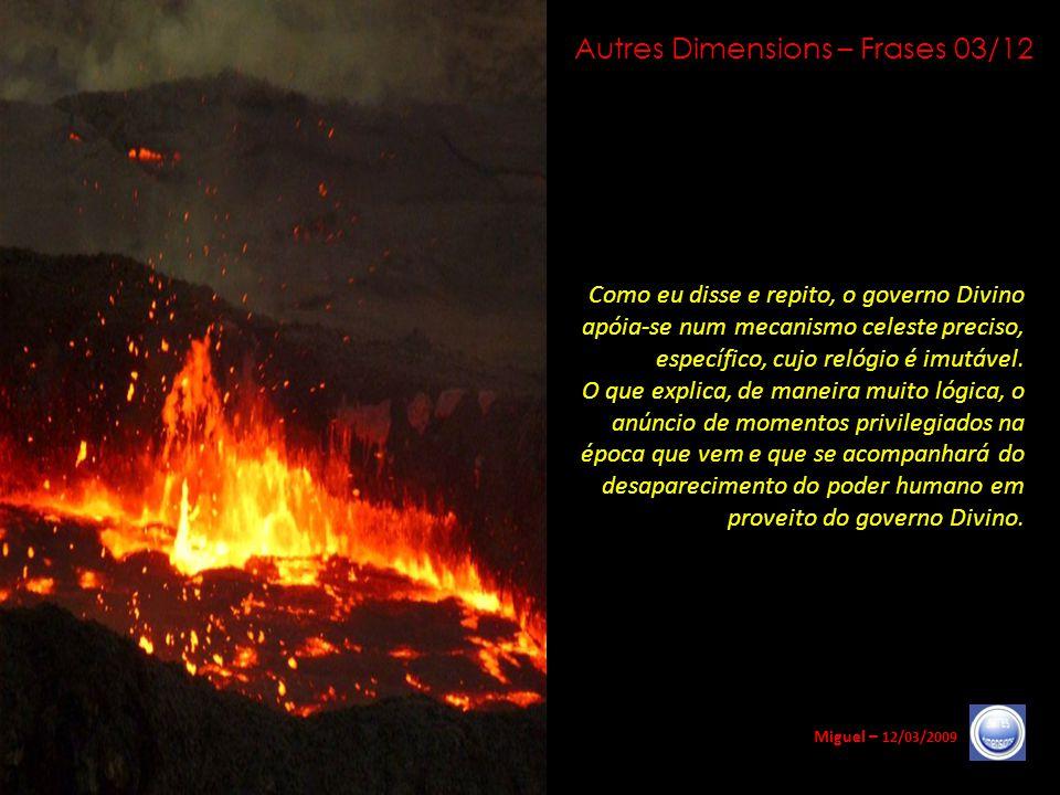 Autres Dimensions – Frases 02/12 Miguel – 12/03/2009 A passagem para um governo Divino acompanha-se e acompanhar-se-á de certo número de modificações