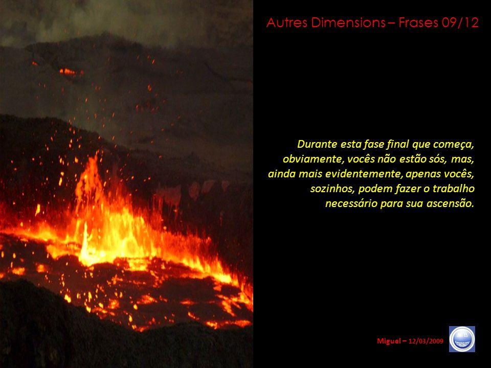 Autres Dimensions – Frases 08/12 Miguel – 12/03/2009 A confiança na Luz, a confiança em seu poder sobre si mesmo, o abandono de toda resistência a est