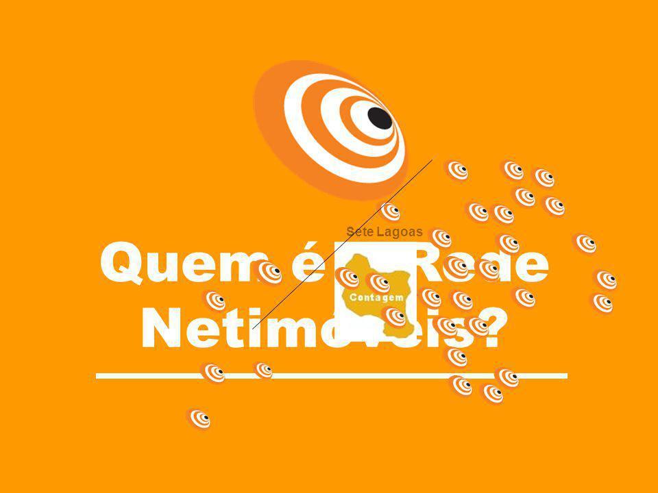 Ganho de escala, maior exposição na mídia, maior projeção no mercado. Célula Belo Horizonte no Brasil R E D E Quem é a Rede Netimóveis? Sete Lagoas