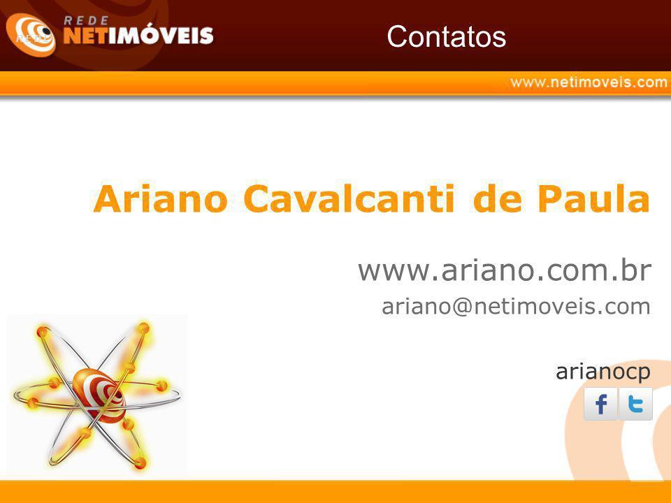 Contatos R E D E Ariano Cavalcanti de Paula www.ariano.com.br ariano@netimoveis.com arianocp