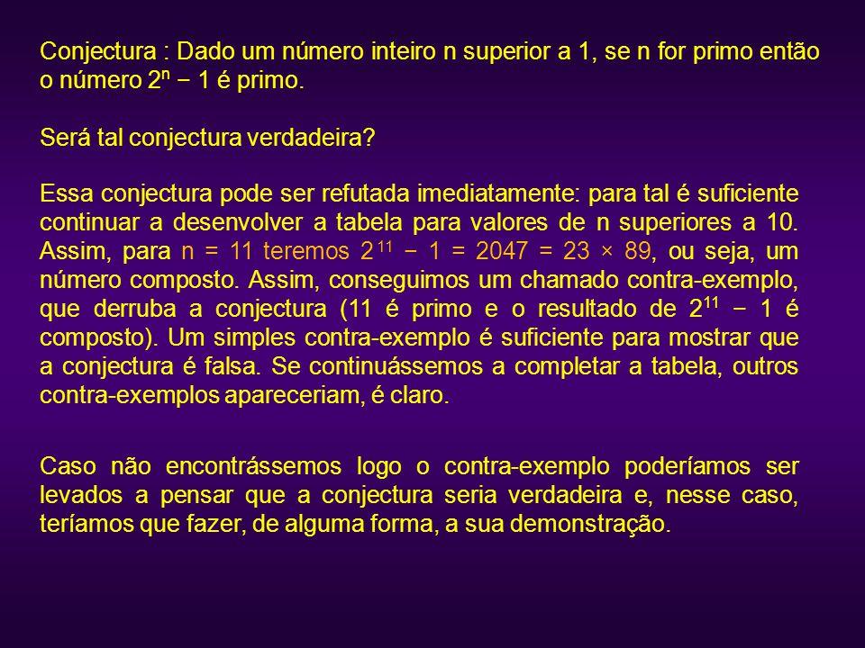 Conjectura : Dado um número inteiro n superior a 1, se n for primo então o número 2 n − 1 é primo. Será tal conjectura verdadeira? Essa conjectura pod
