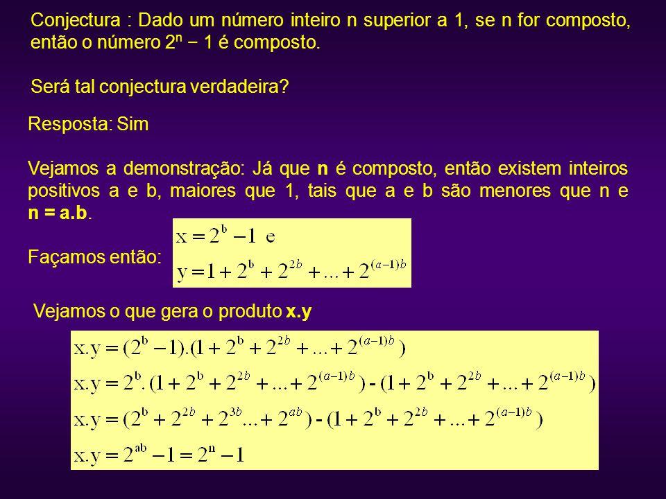 Conjectura : Dado um número inteiro n superior a 1, se n for composto, então o número 2 n − 1 é composto. Será tal conjectura verdadeira? Resposta: Si