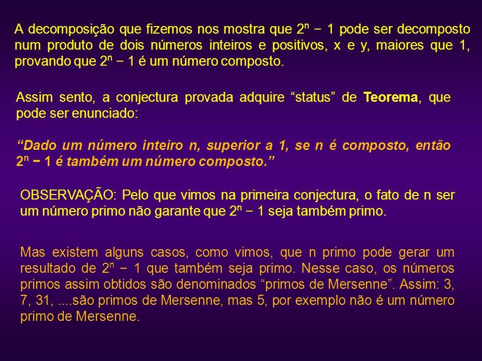A decomposição que fizemos nos mostra que 2 n − 1 pode ser decomposto num produto de dois números inteiros e positivos, x e y, maiores que 1, provando