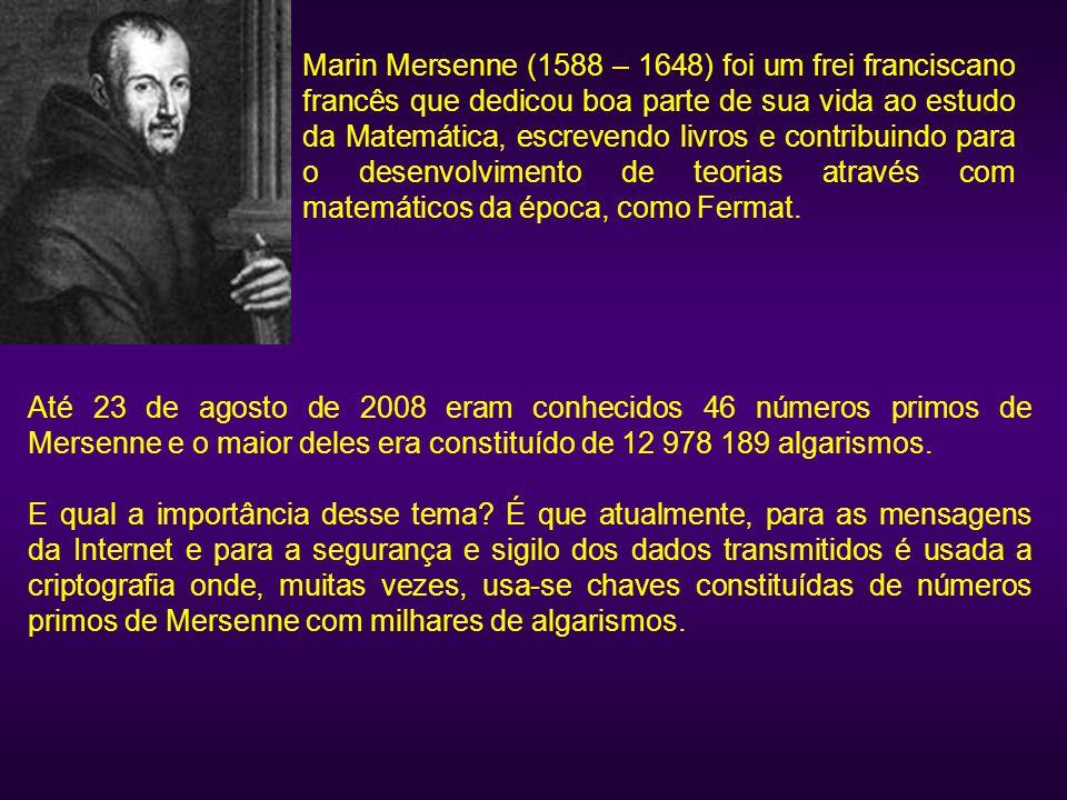 Marin Mersenne (1588 – 1648) foi um frei franciscano francês que dedicou boa parte de sua vida ao estudo da Matemática, escrevendo livros e contribuin