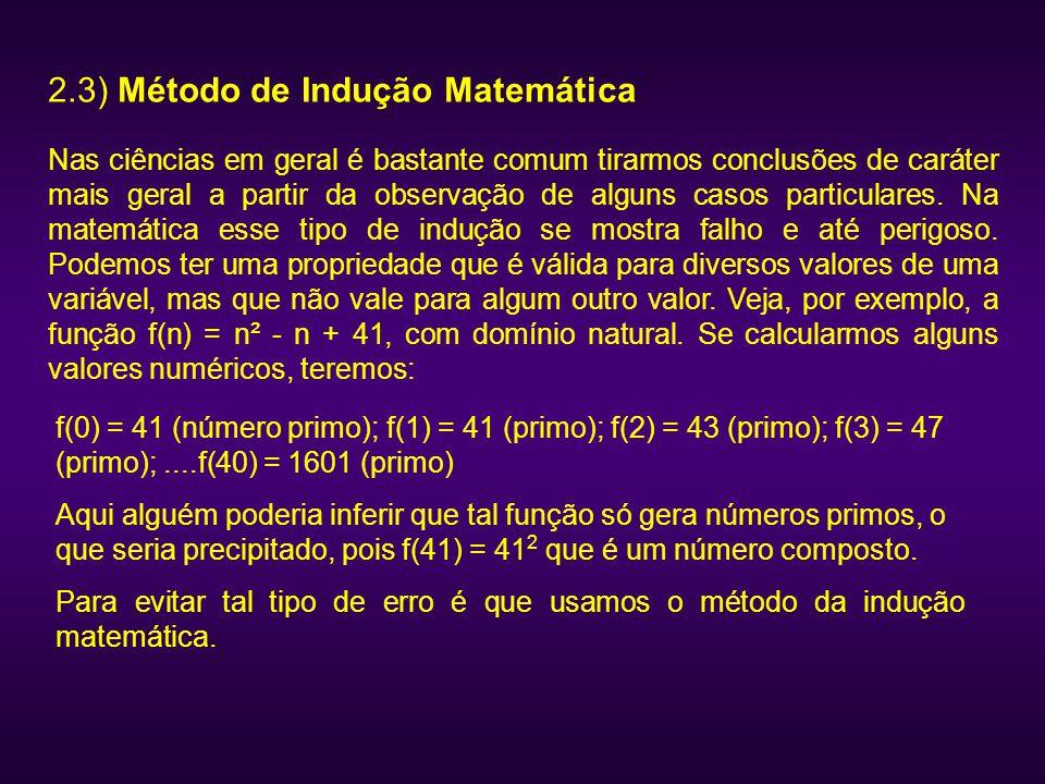 2.3) Método de Indução Matemática Nas ciências em geral é bastante comum tirarmos conclusões de caráter mais geral a partir da observação de alguns ca