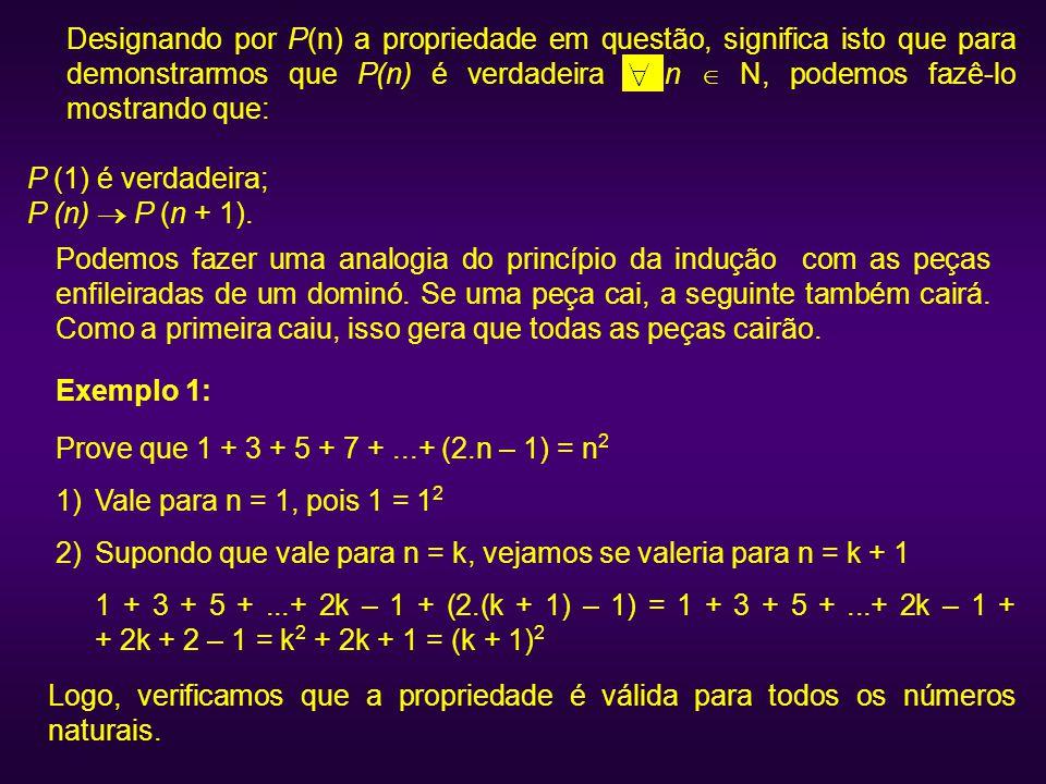 Designando por P(n) a propriedade em questão, significa isto que para demonstrarmos que P(n) é verdadeira n  N, podemos fazê-lo mostrando que: P (1)