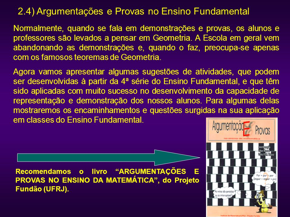 2.4) Argumentações e Provas no Ensino Fundamental Normalmente, quando se fala em demonstrações e provas, os alunos e professores são levados a pensar