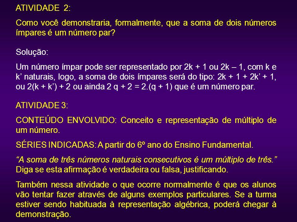 ATIVIDADE 2: Como você demonstraria, formalmente, que a soma de dois números ímpares é um número par? Solução: Um número ímpar pode ser representado p