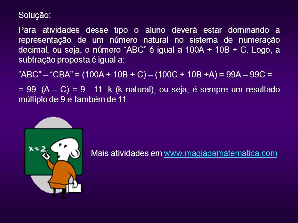 Solução: Para atividades desse tipo o aluno deverá estar dominando a representação de um número natural no sistema de numeração decimal, ou seja, o nú