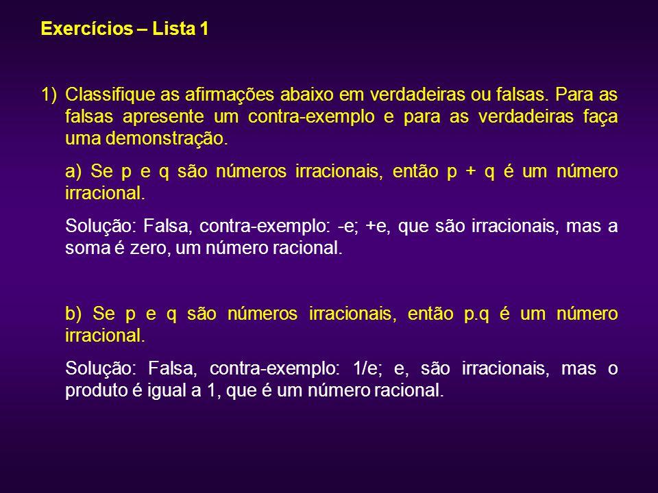 Exercícios – Lista 1 1)Classifique as afirmações abaixo em verdadeiras ou falsas. Para as falsas apresente um contra-exemplo e para as verdadeiras faç