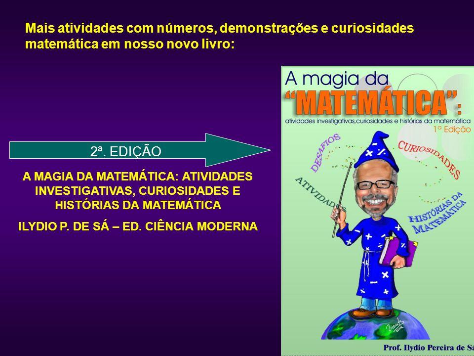 Mais atividades com números, demonstrações e curiosidades matemática em nosso novo livro: A MAGIA DA MATEMÁTICA: ATIVIDADES INVESTIGATIVAS, CURIOSIDAD