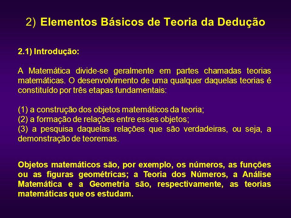 2) Elementos Básicos de Teoria da Dedução 2.1) Introdução: A Matemática divide-se geralmente em partes chamadas teorias matemáticas. O desenvolvimento
