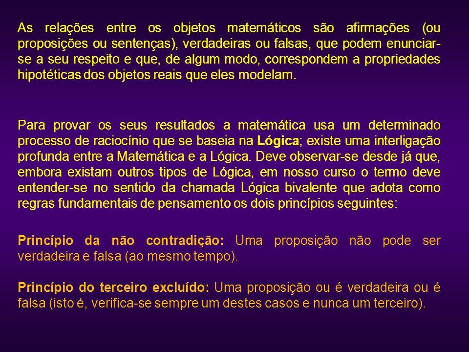 As relações entre os objetos matemáticos são afirmações (ou proposições ou sentenças), verdadeiras ou falsas, que podem enunciar- se a seu respeito e