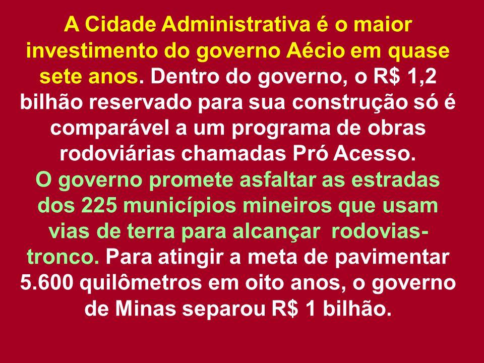 A Cidade Administrativa é o maior investimento do governo Aécio em quase sete anos. Dentro do governo, o R$ 1,2 bilhão reservado para sua construção s