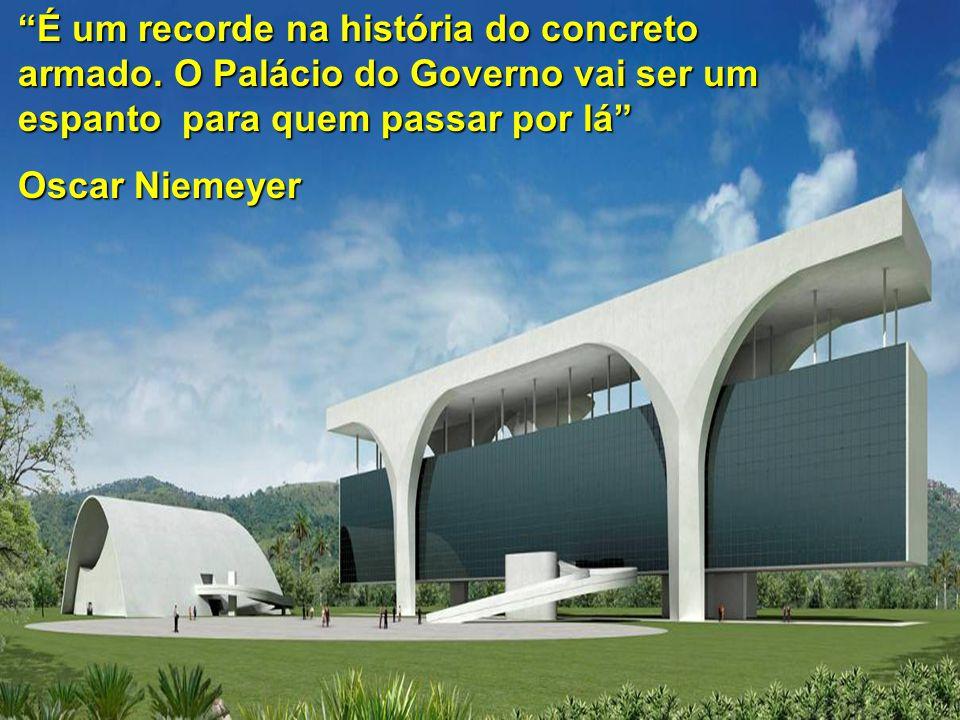 """""""É um recorde na história do concreto armado. O Palácio do Governo vai ser um espanto para quem passar por lá"""" Oscar Niemeyer"""