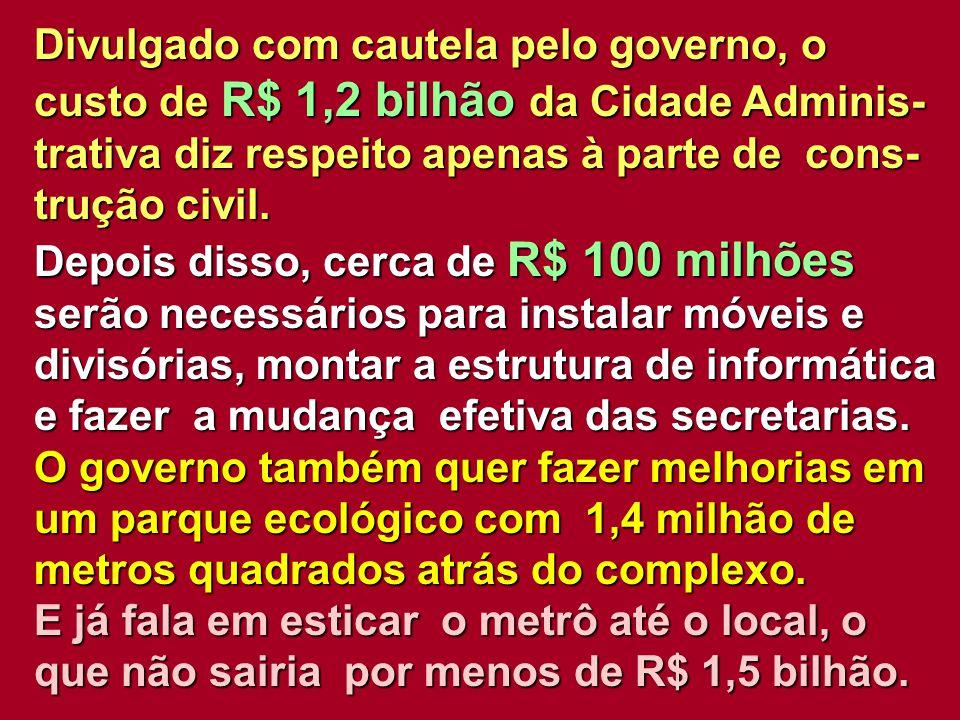 Divulgado com cautela pelo governo, o custo de R$ 1,2 bilhão da Cidade Adminis- trativa diz respeito apenas à parte de cons- trução civil. Depois diss