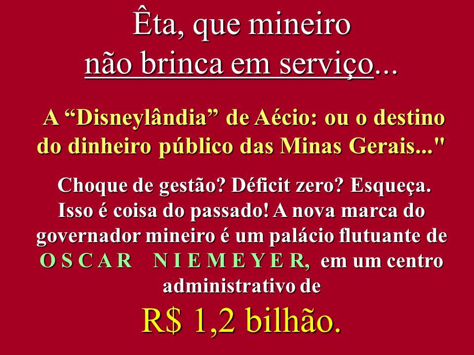 """Êta, que mineiro não brinca em serviço... A """"Disneylândia"""" de Aécio: ou o destino A """"Disneylândia"""" de Aécio: ou o destino do dinheiro público das Mina"""