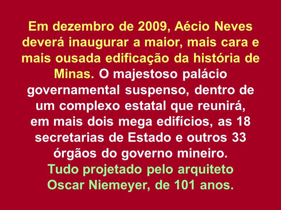 Em dezembro de 2009, Aécio Neves deverá inaugurar a maior, mais cara e mais ousada edificação da história de Minas. O majestoso palácio governamental