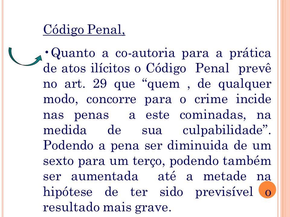 """Código Penal, Quanto a co-autoria para a prática de atos ilícitos o Código Penal prevê no art. 29 que """"quem, de qualquer modo, concorre para o crime i"""