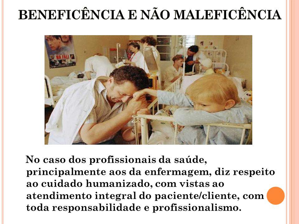 No caso dos profissionais da saúde, principalmente aos da enfermagem, diz respeito ao cuidado humanizado, com vistas ao atendimento integral do paciente/cliente, com toda responsabilidade e profissionalismo.