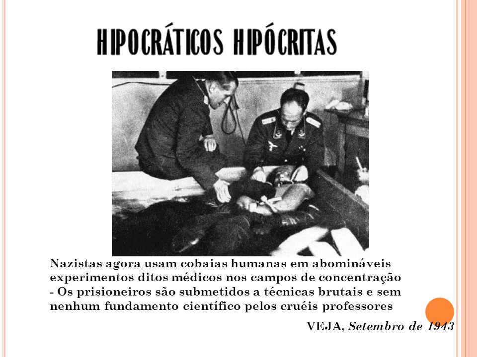 Nazistas agora usam cobaias humanas em abomináveis experimentos ditos médicos nos campos de concentração - Os prisioneiros são submetidos a técnicas brutais e sem nenhum fundamento científico pelos cruéis professores VEJA, Setembro de 1943