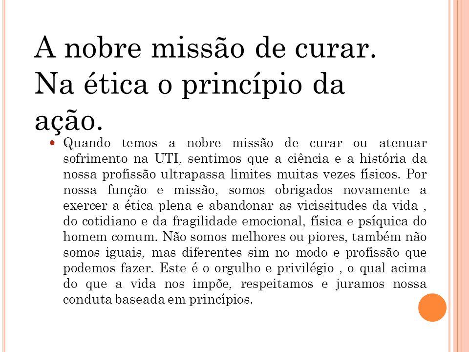 A nobre missão de curar.Na ética o princípio da ação.