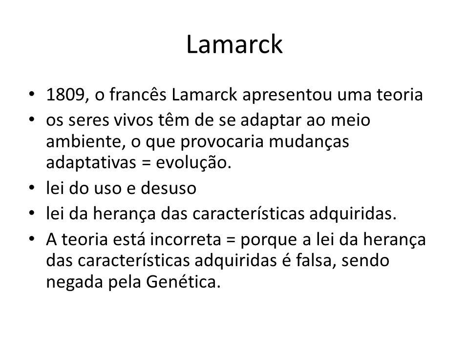 Lamarck 1809, o francês Lamarck apresentou uma teoria os seres vivos têm de se adaptar ao meio ambiente, o que provocaria mudanças adaptativas = evolu